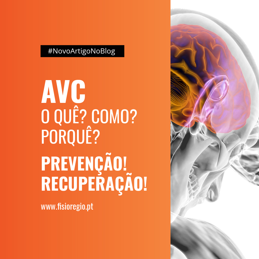 AVC – O quê? Como? Porquê?  |  Prevenção e Recuperação!